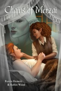 Cover for Chains of Merzai by Raven J. Demers and Robin Wood. Image shows a redhaired light-skinned elf lying in a bed of furs, a dark-skinned elf with shoulder-length brown hair sits by her side, caressing the lighter elf's cheek. Curtains around the edges obscure the face of a slender elf with pale blue skin and hair.  The color fades to gray outside of the range of the dark-skinned elf, as though the world is only illuminated because of her presence.